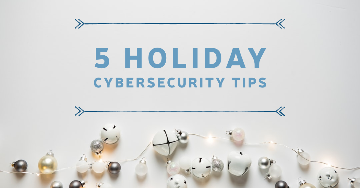 Holiday Cybersecurity Tips
