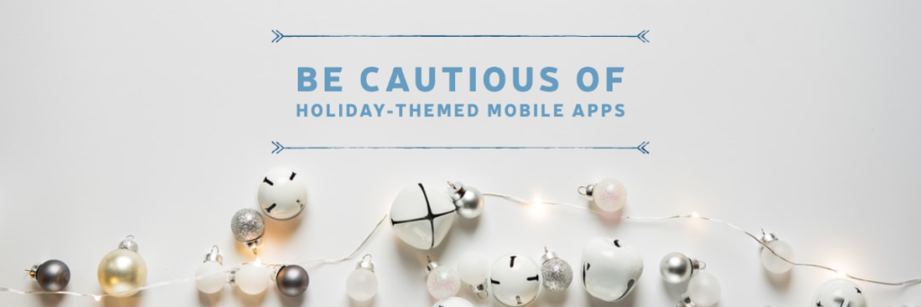 Be Cautious of Holiday-Themed Mobile Apps