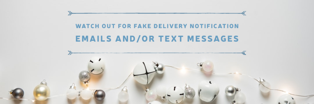 Watch Out for Fake Delivery Notification Emails and/or Text Messages