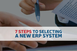 7 Steps to Selecting a New ERP System