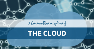 Misconceptions Of The Cloud