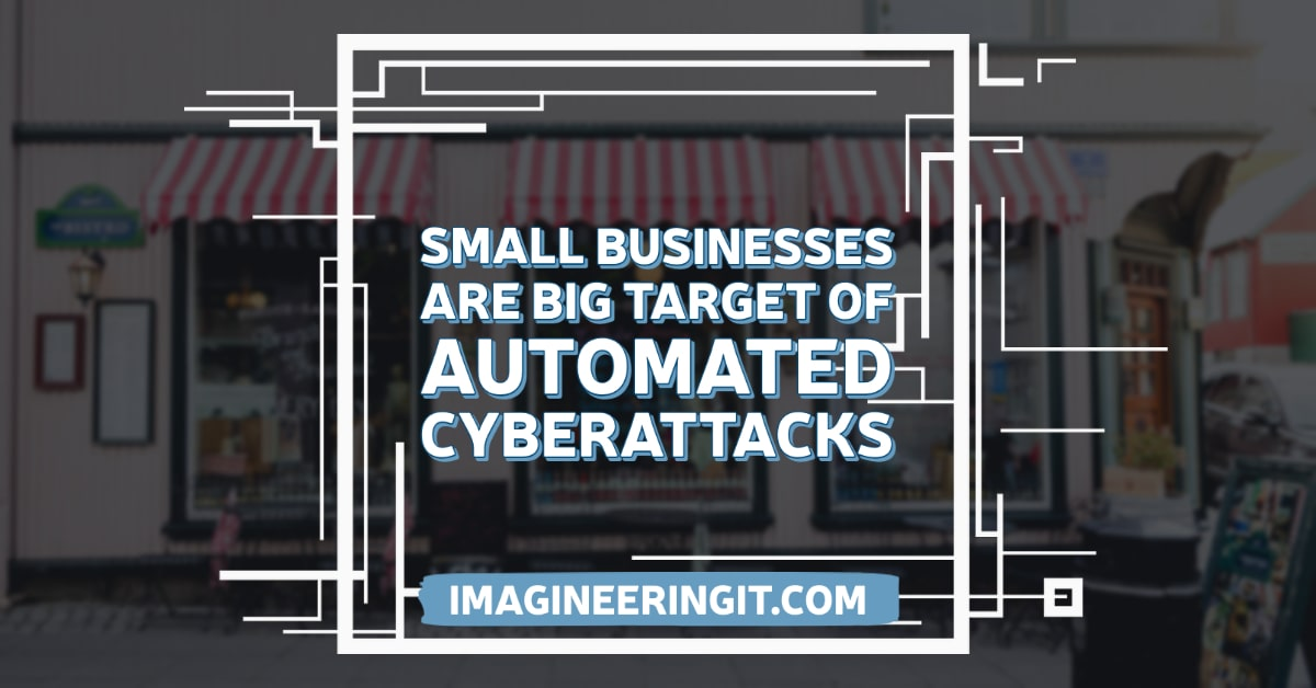 Small Businesses are Big Target of Automated Cyberattacks