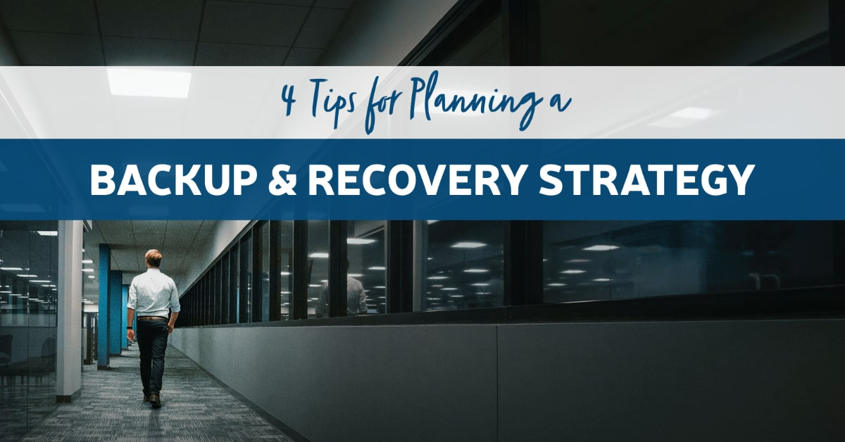 4 Tips for Planning a Backup & Recovery Strategy