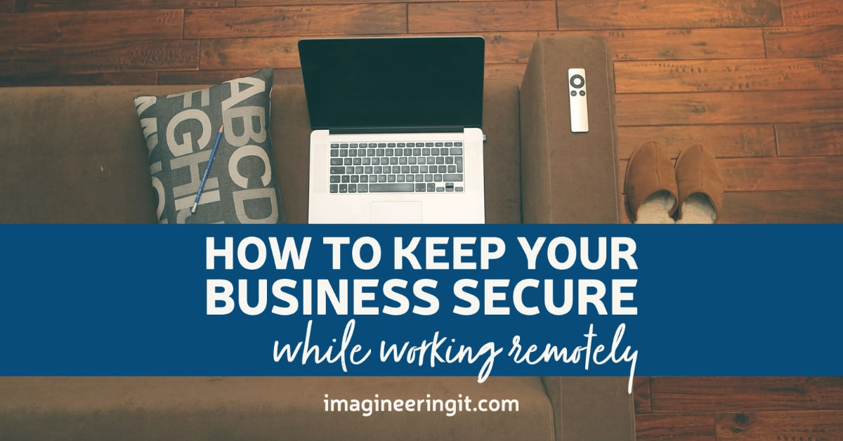 How to Keep Your Business Secure While Working Remotely